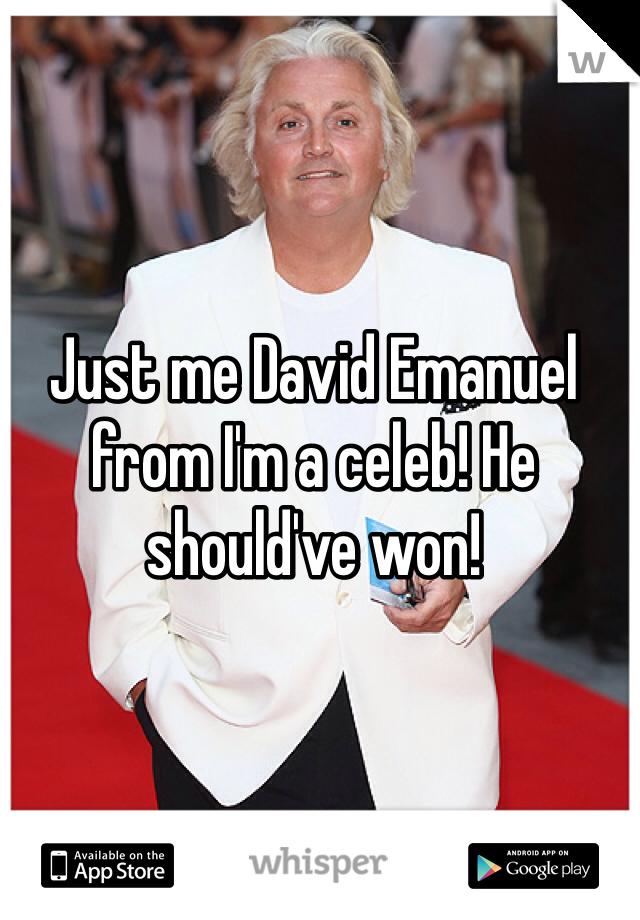 Just me David Emanuel from I'm a celeb! He should've won!