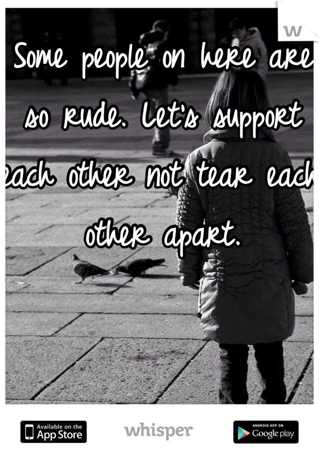 Some people on here are so rude. Let's support each other not tear each other apart.