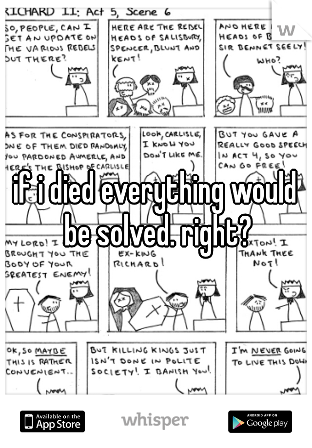if i died everything would be solved. right?
