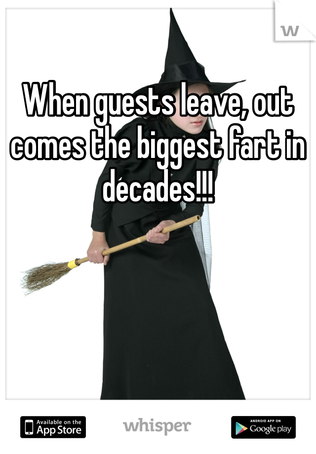 When guests leave, out comes the biggest fart in decades!!!
