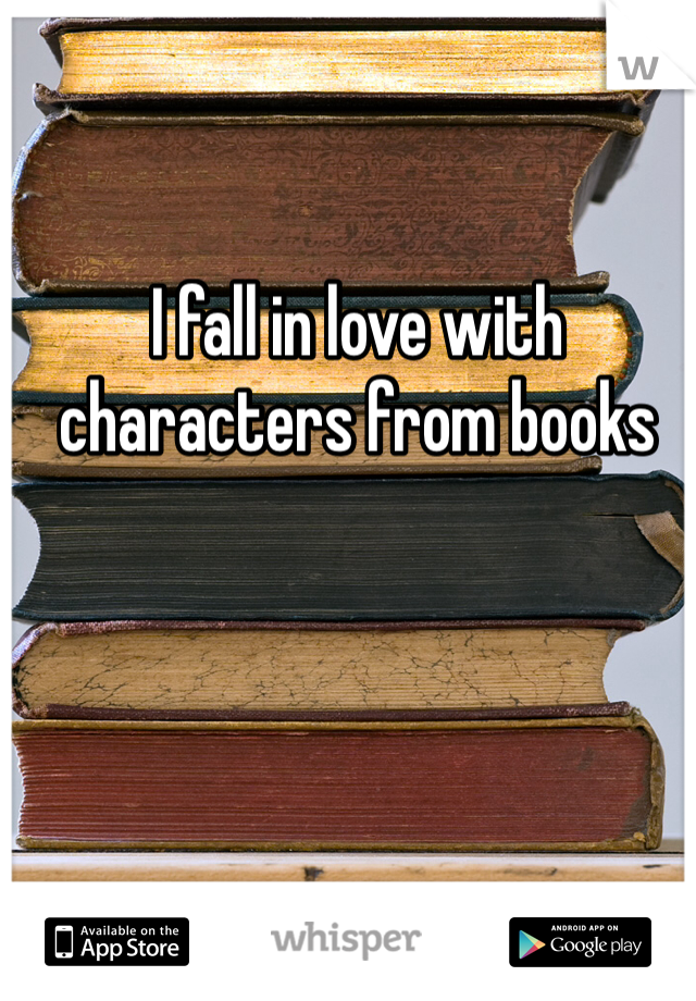 I fall in love with characters from books