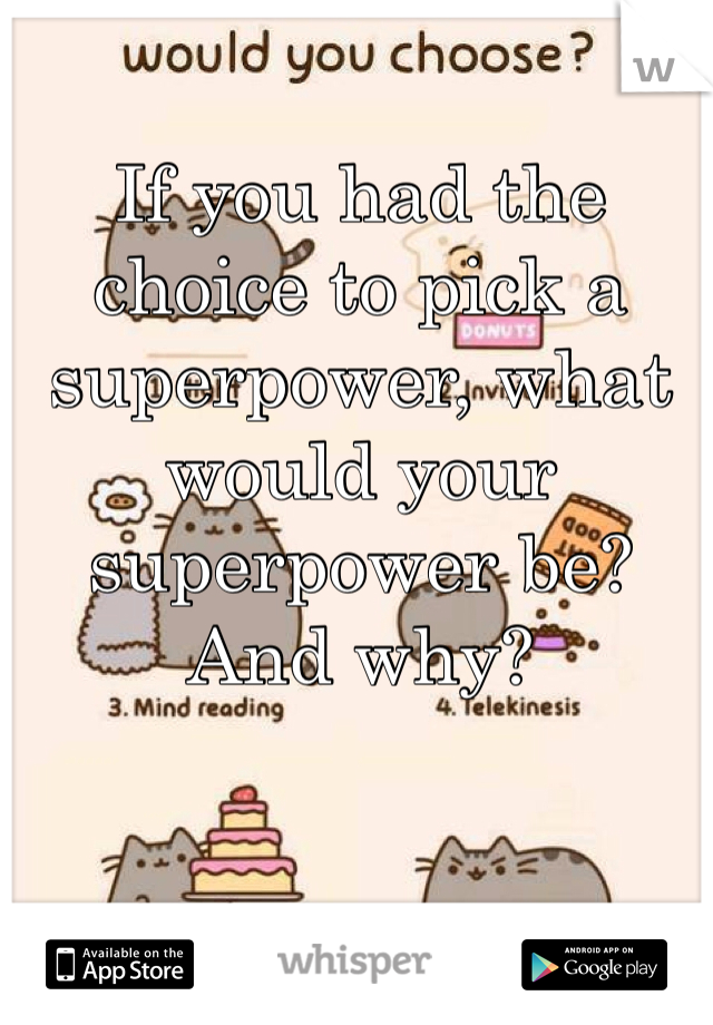 If you had the choice to pick a superpower, what would your superpower be? And why?