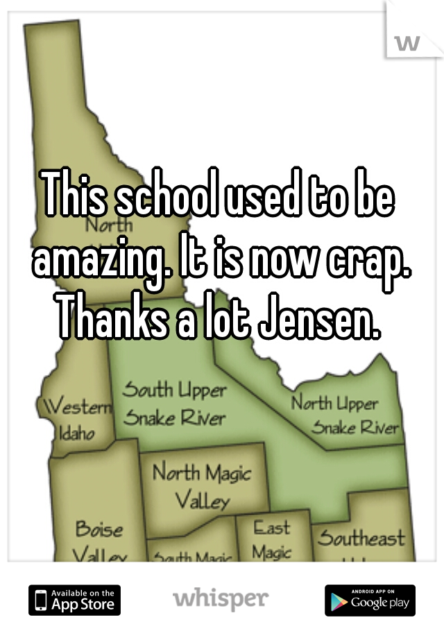 This school used to be amazing. It is now crap. Thanks a lot Jensen.