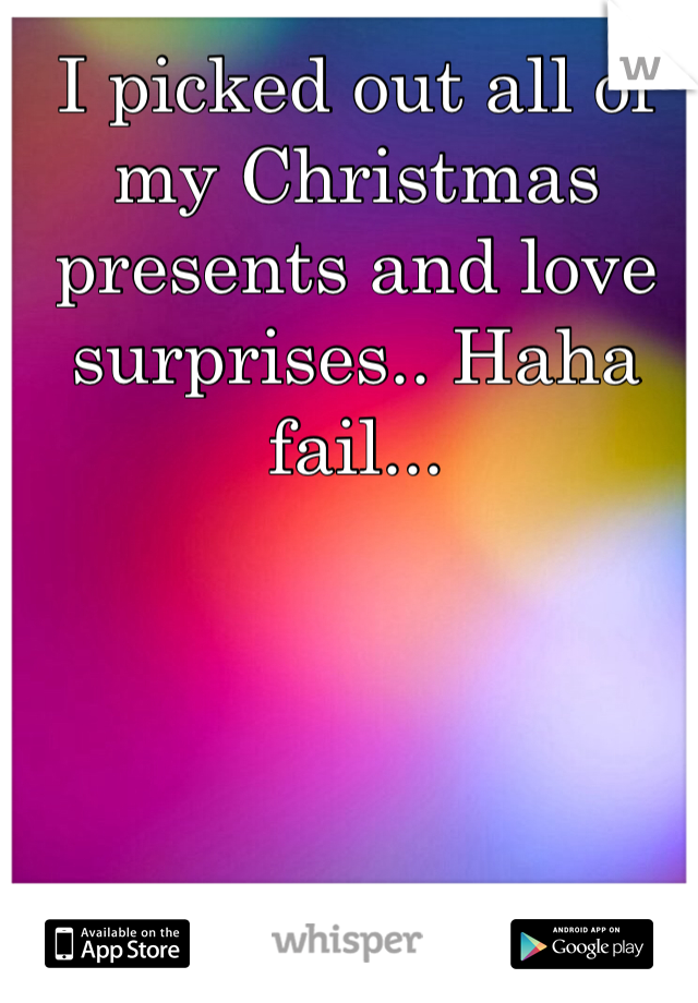 I picked out all of my Christmas presents and love surprises.. Haha  fail...