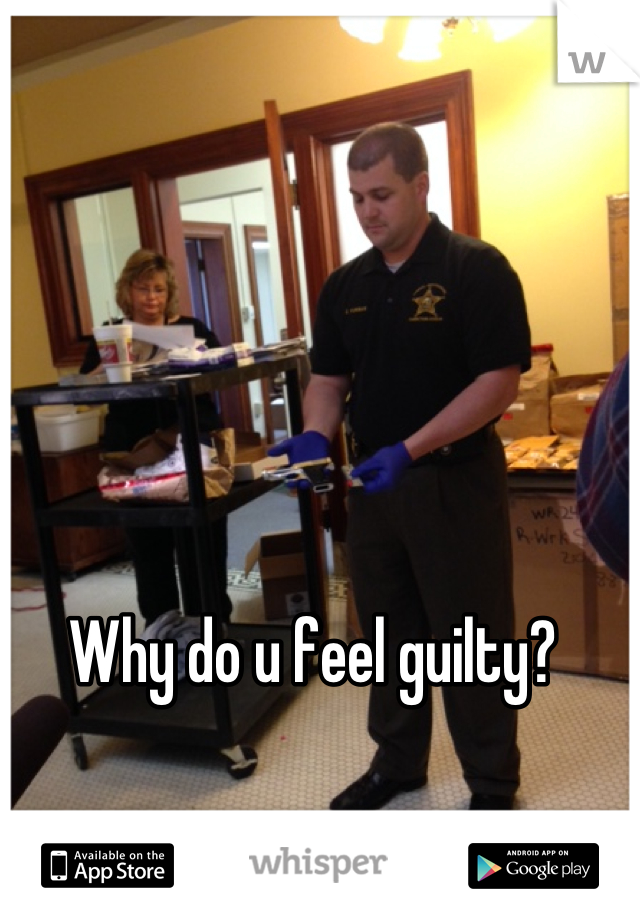 Why do u feel guilty?