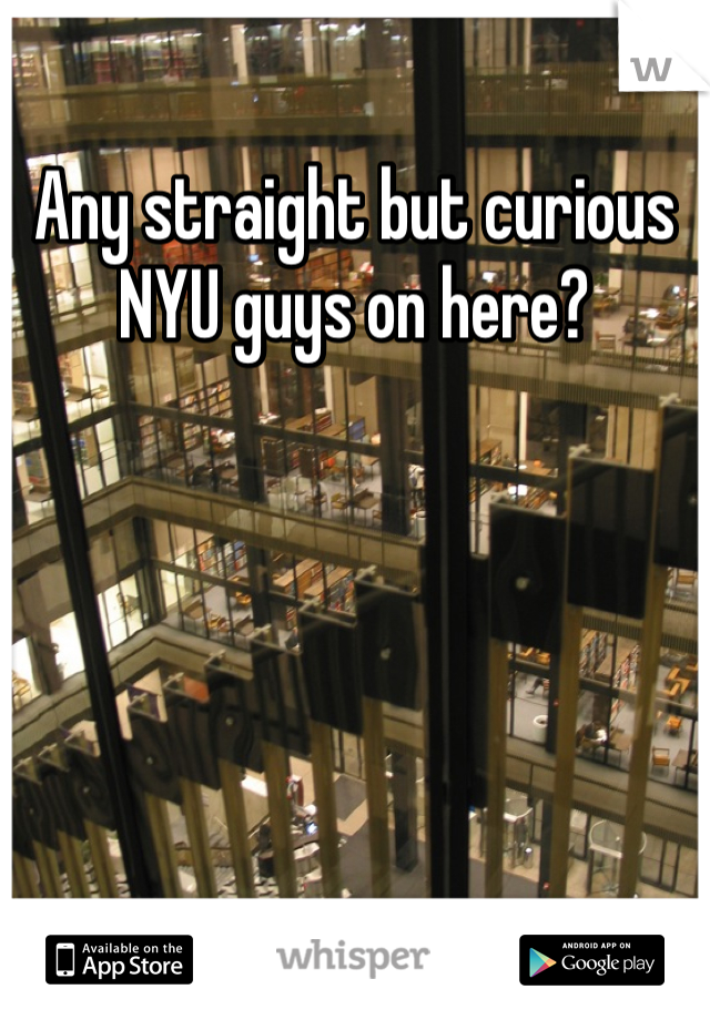 Any straight but curious NYU guys on here?