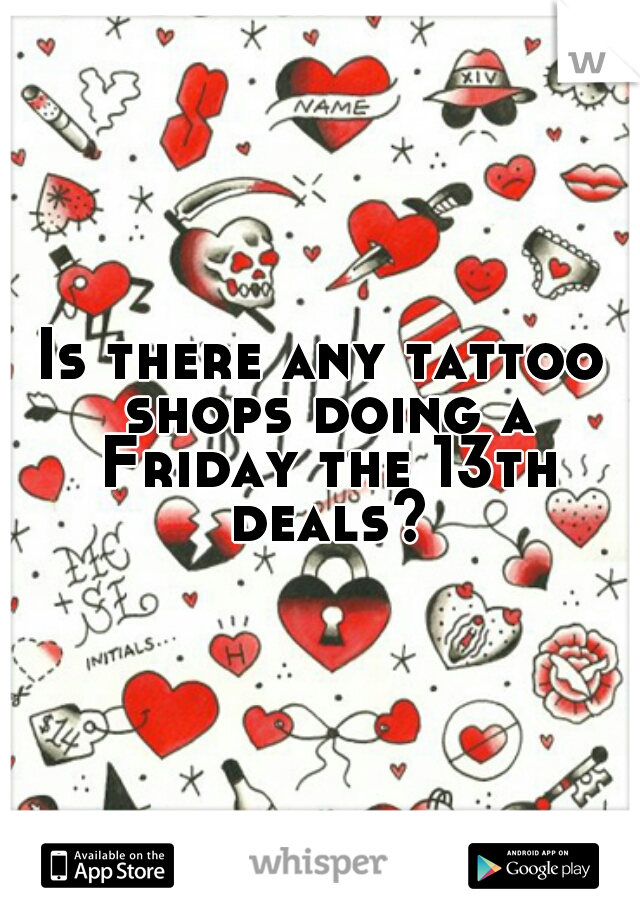 Is there any tattoo shops doing a Friday the 13th deals?
