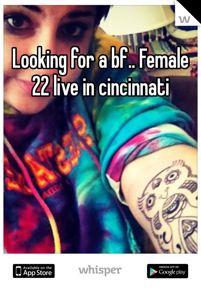 Looking for a bf.. Female 22 live in cincinnati