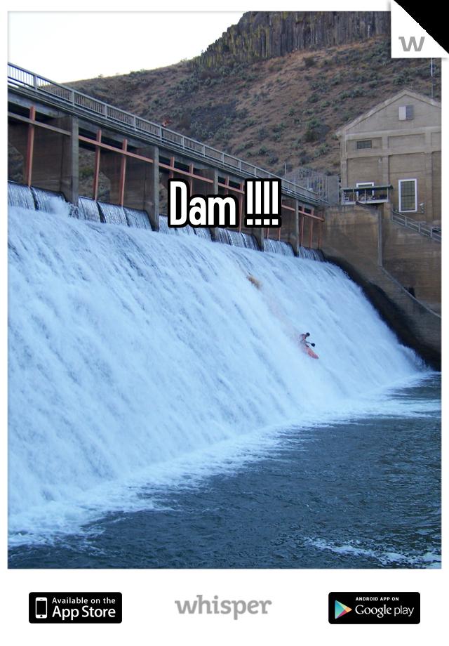 Dam !!!!