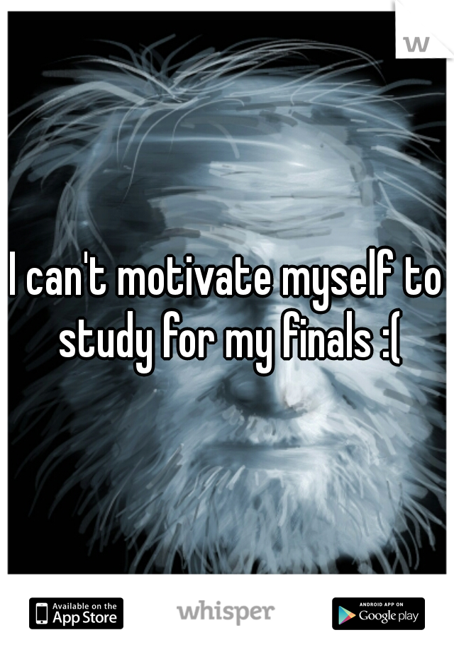 I can't motivate myself to study for my finals :(