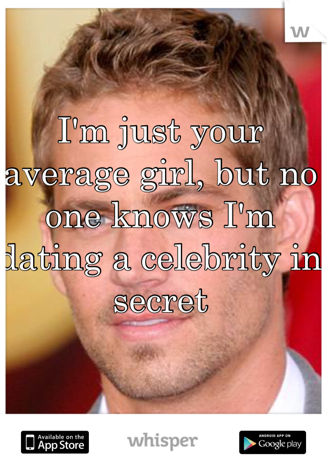 I'm just your average girl, but no one knows I'm dating a celebrity in secret