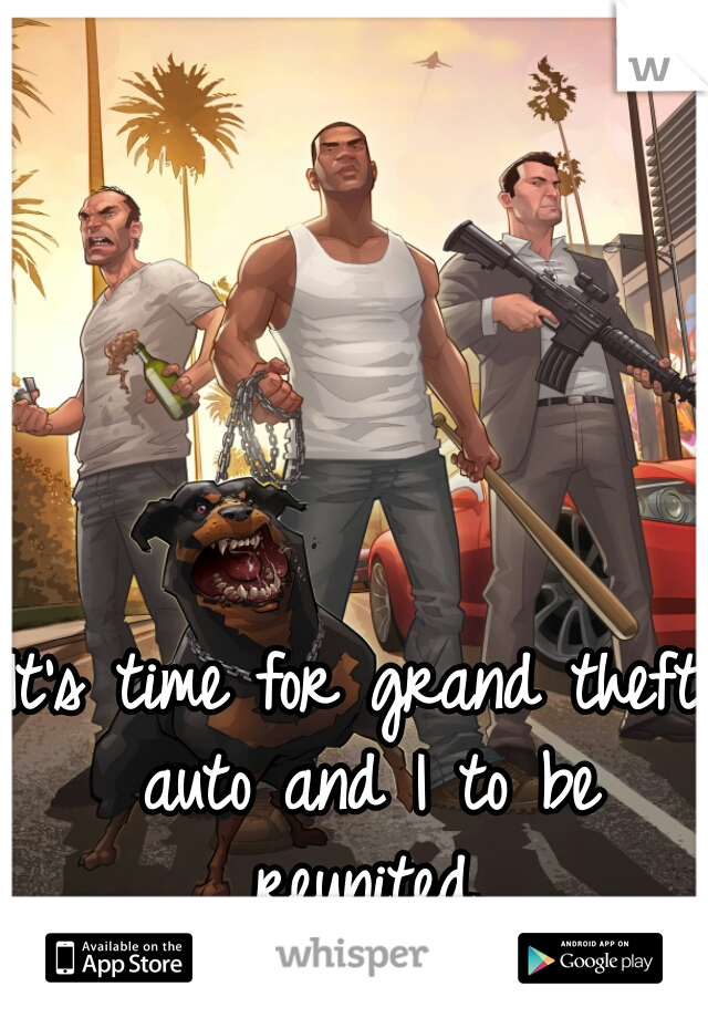 It's time for grand theft auto and I to be reunited.