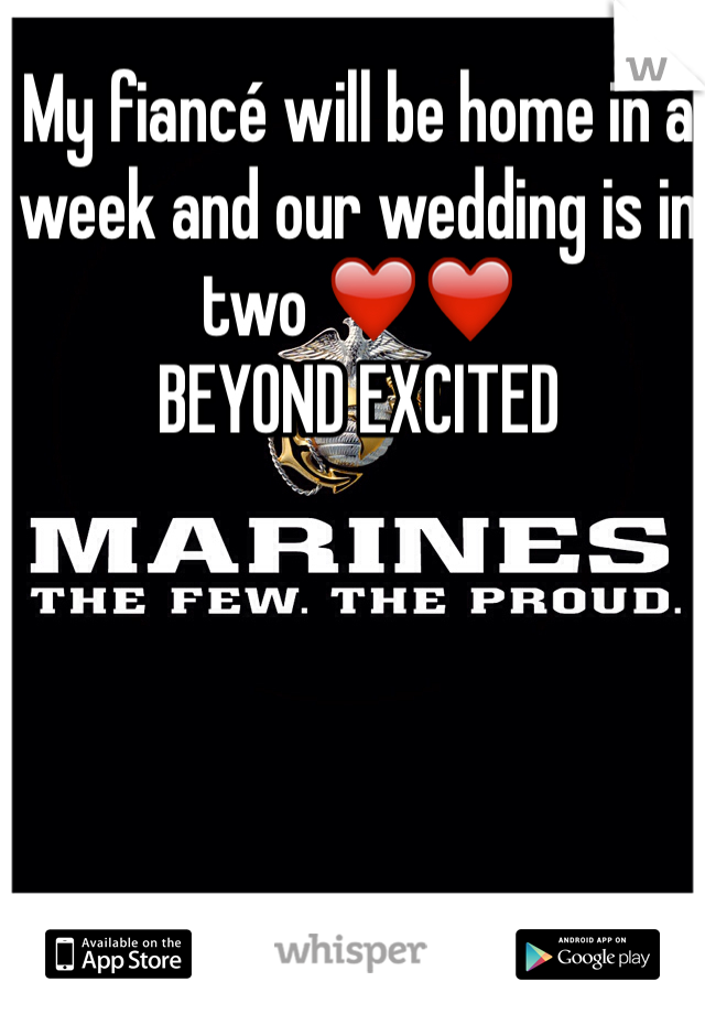 My fiancé will be home in a week and our wedding is in two ❤️❤️  BEYOND EXCITED