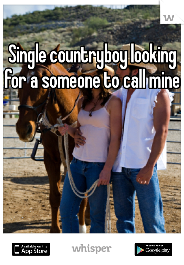 Single countryboy looking for a someone to call mine