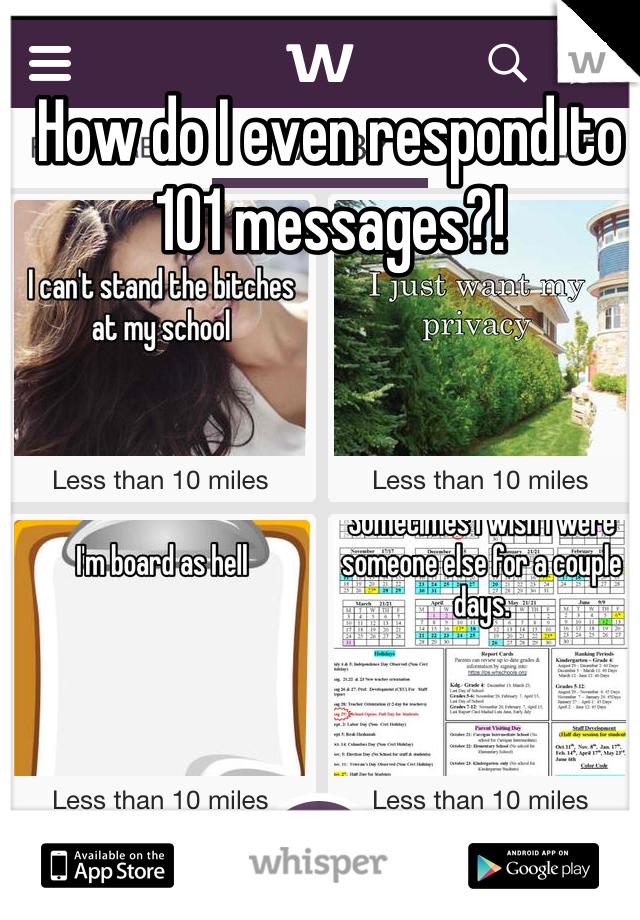 How do I even respond to 101 messages?!