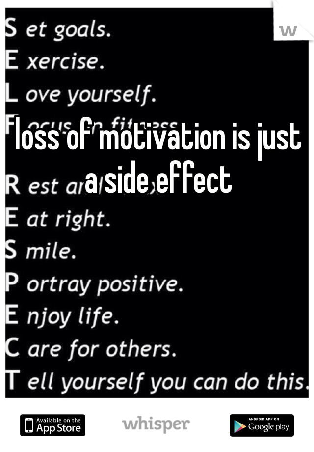 loss of motivation is just a side effect
