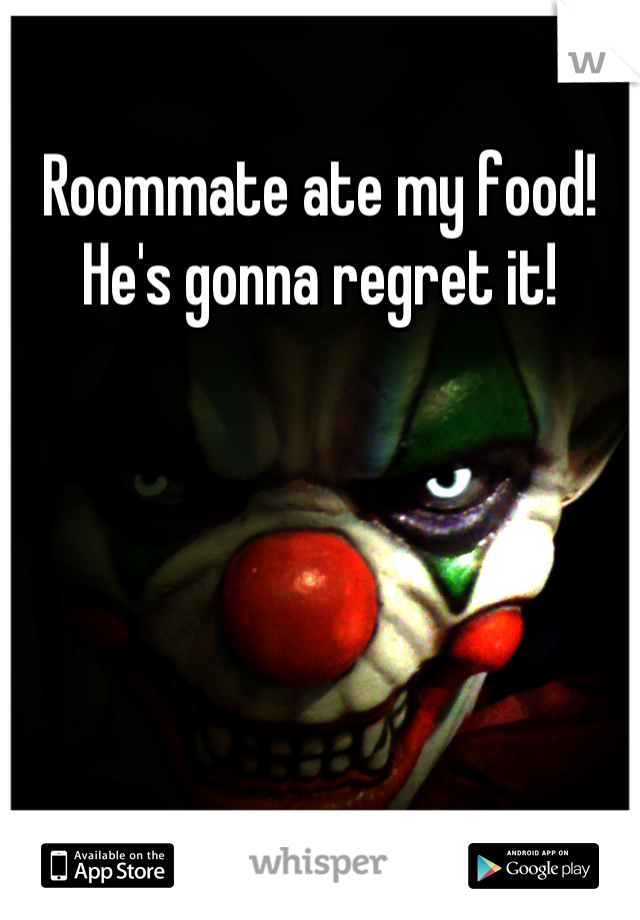 Roommate ate my food! He's gonna regret it!