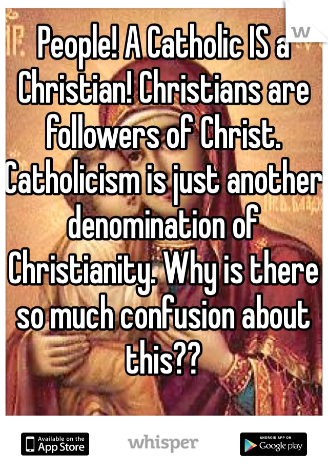 People! A Catholic IS a Christian! Christians are followers of Christ. Catholicism is just another denomination of Christianity. Why is there so much confusion about this??