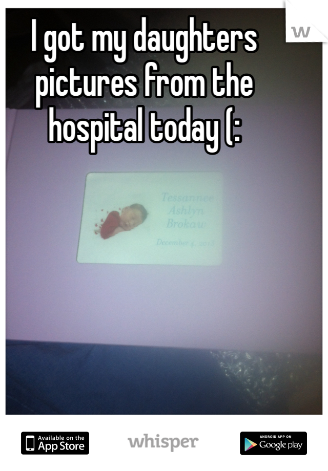 I got my daughters pictures from the hospital today (: