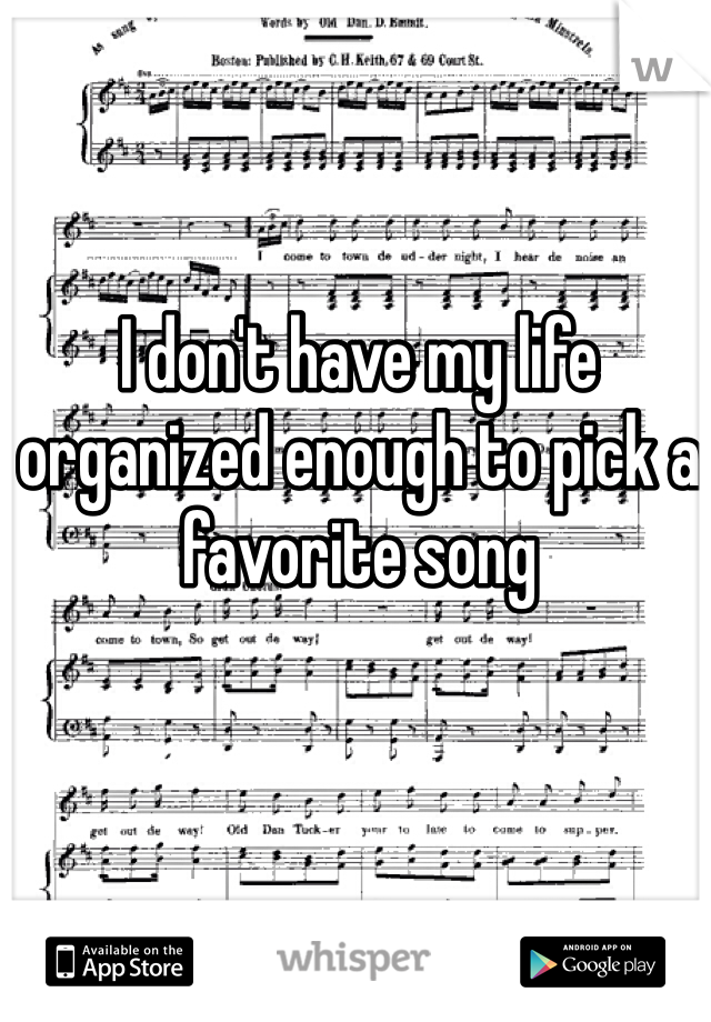 I don't have my life organized enough to pick a favorite song