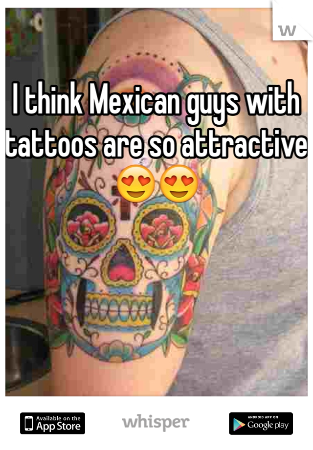 I think Mexican guys with tattoos are so attractive 😍😍
