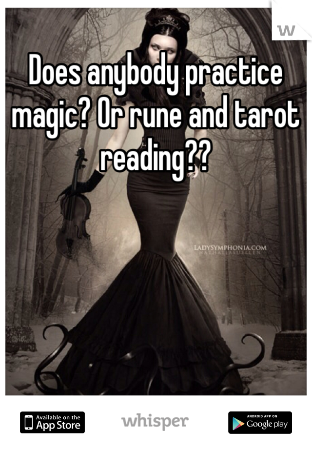Does anybody practice magic? Or rune and tarot reading??