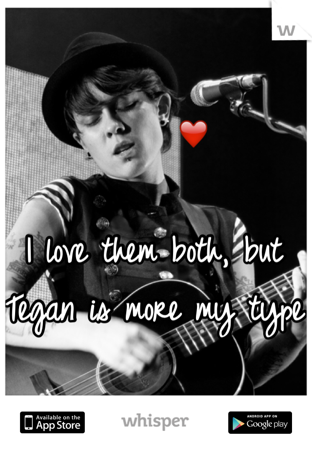 ❤️  I love them both, but Tegan is more my type
