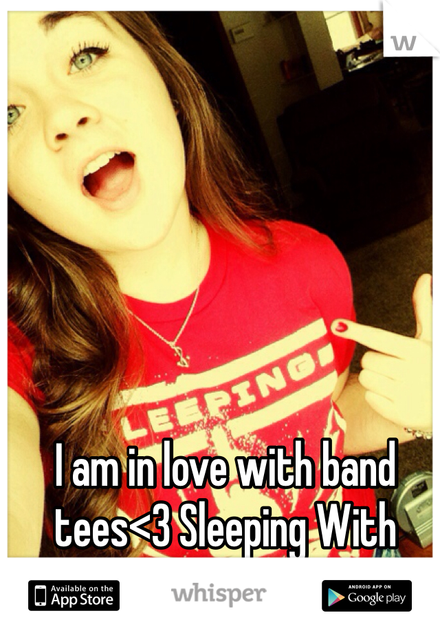 I am in love with band tees<3 Sleeping With Sirens