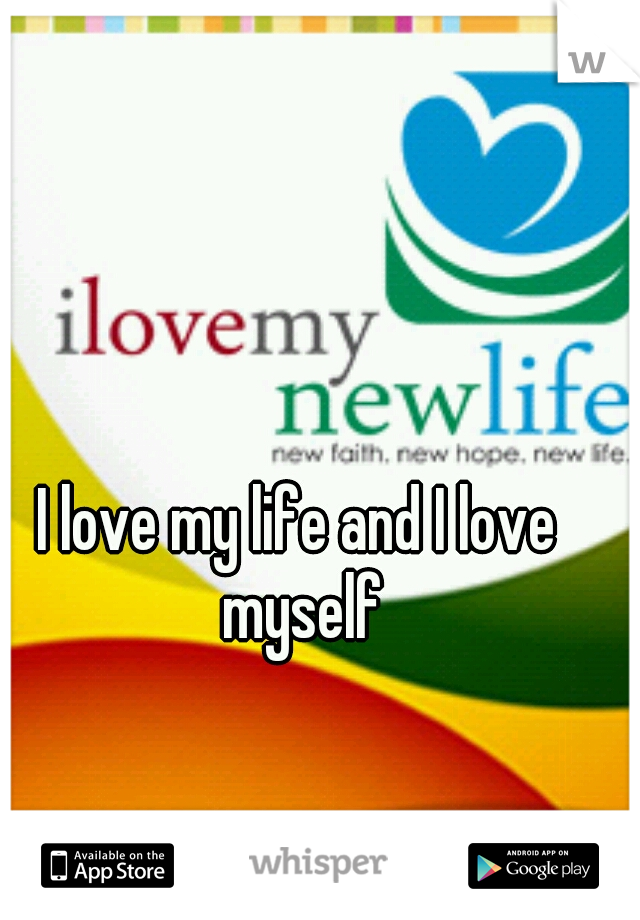I love my life and I love myself