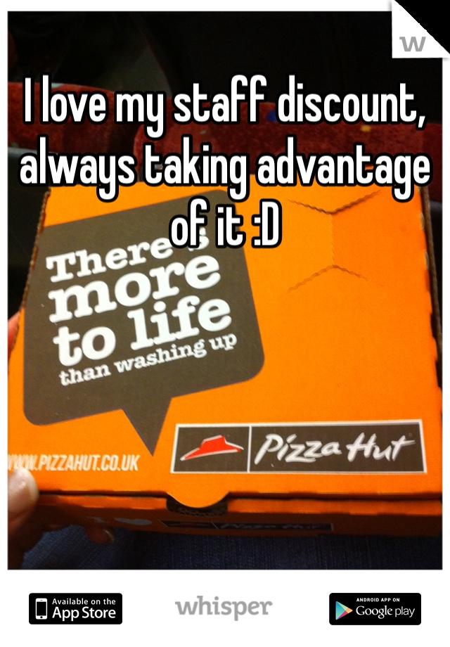 I love my staff discount, always taking advantage of it :D
