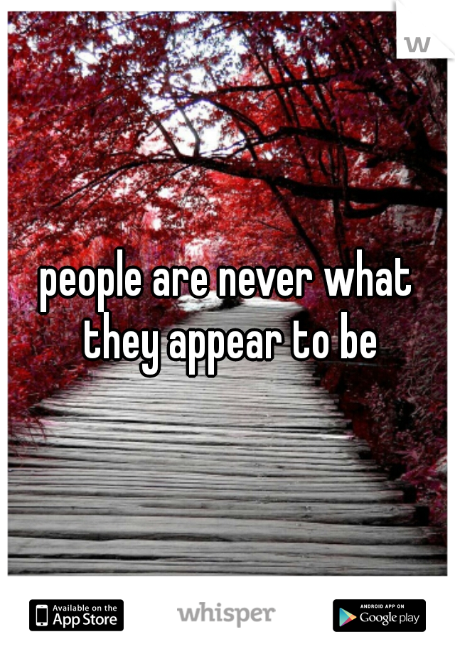 people are never what they appear to be