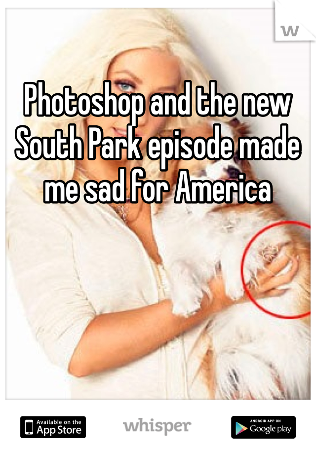 Photoshop and the new South Park episode made me sad for America