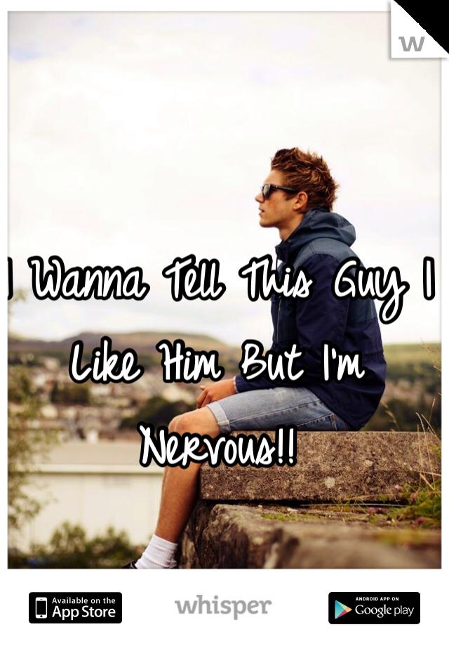 I Wanna Tell This Guy I Like Him But I'm Nervous!!