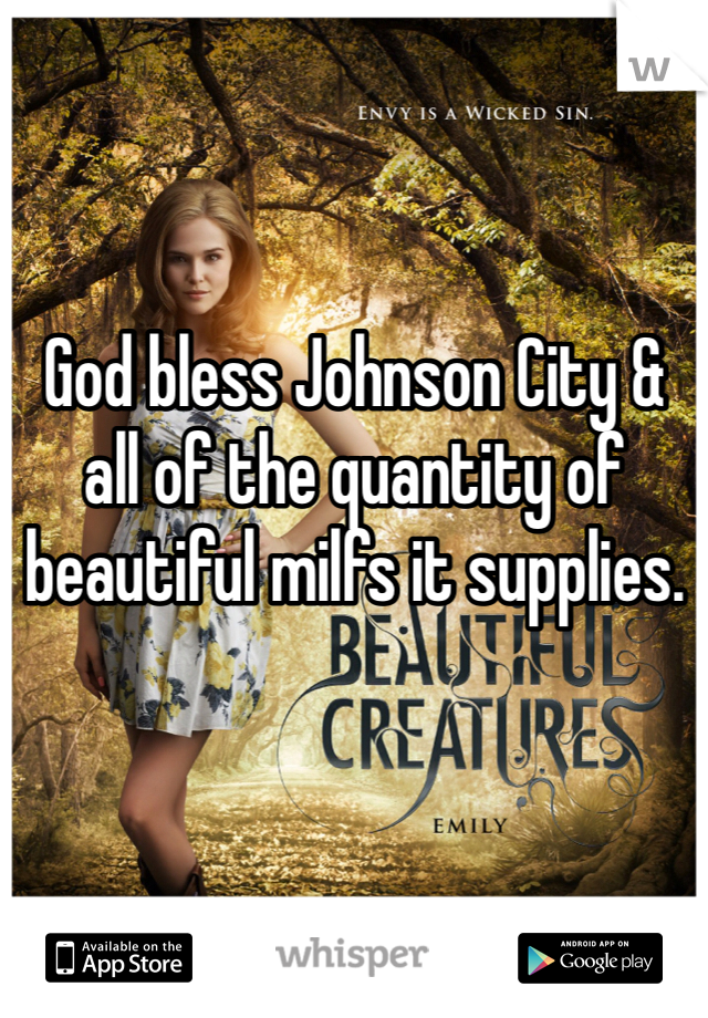 God bless Johnson City & all of the quantity of beautiful milfs it supplies.