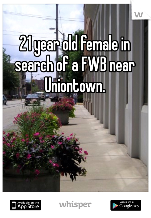 21 year old female in search of a FWB near Uniontown.