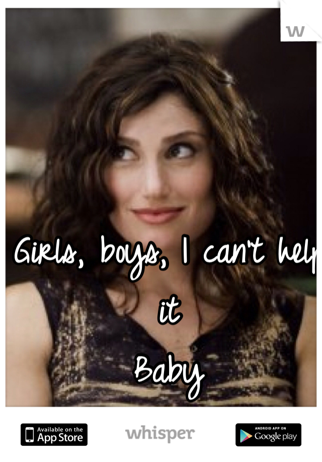 Girls, boys, I can't help it Baby