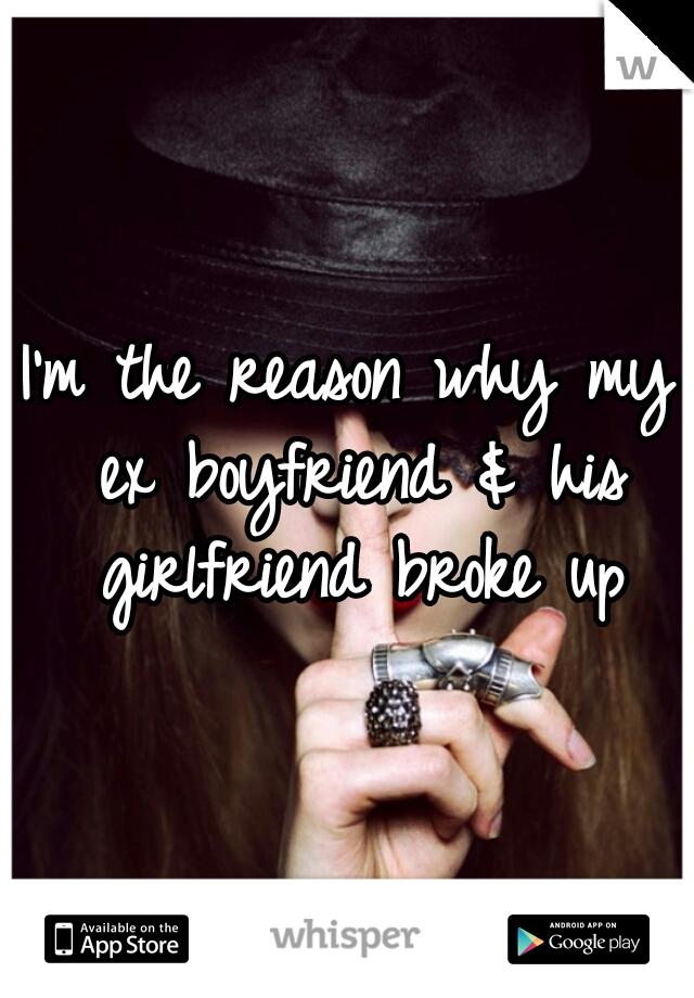 I'm the reason why my ex boyfriend & his girlfriend broke up
