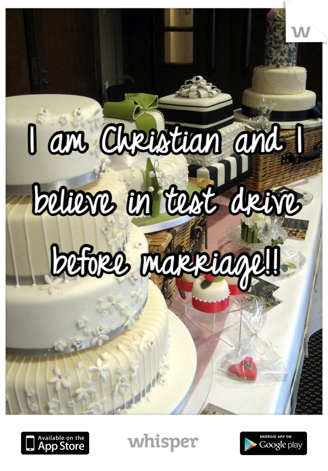 I am Christian and I believe in test drive before marriage!!