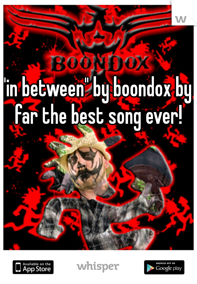 """""""in between"""" by boondox by far the best song ever!"""