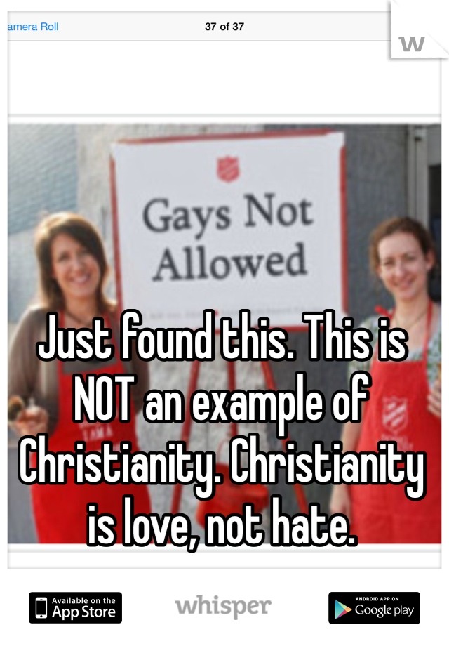 Just found this. This is NOT an example of Christianity. Christianity is love, not hate.
