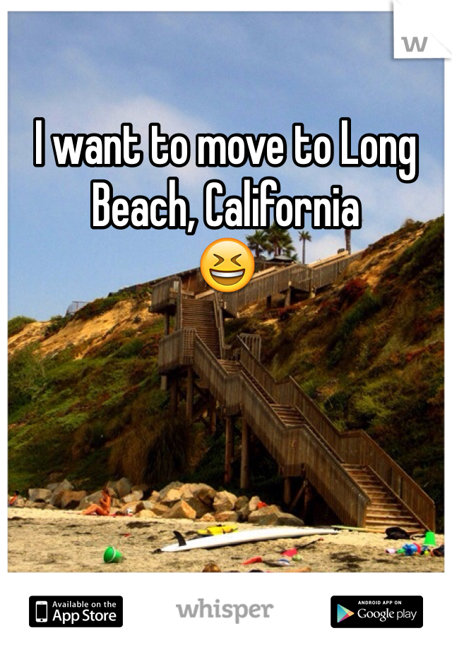 I want to move to Long Beach, California  😆