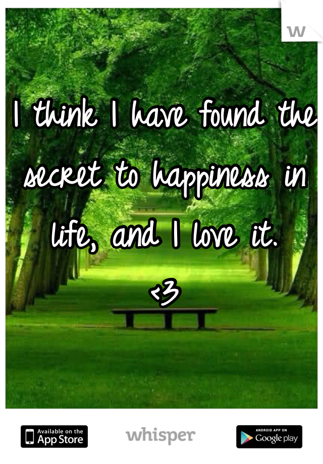 I think I have found the secret to happiness in life, and I love it.  <3