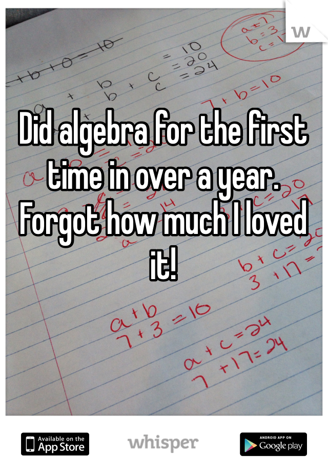 Did algebra for the first time in over a year. Forgot how much I loved it!