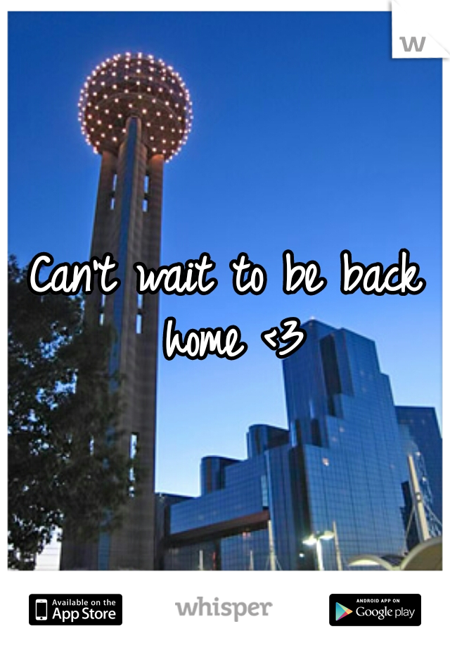 Can't wait to be back home <3