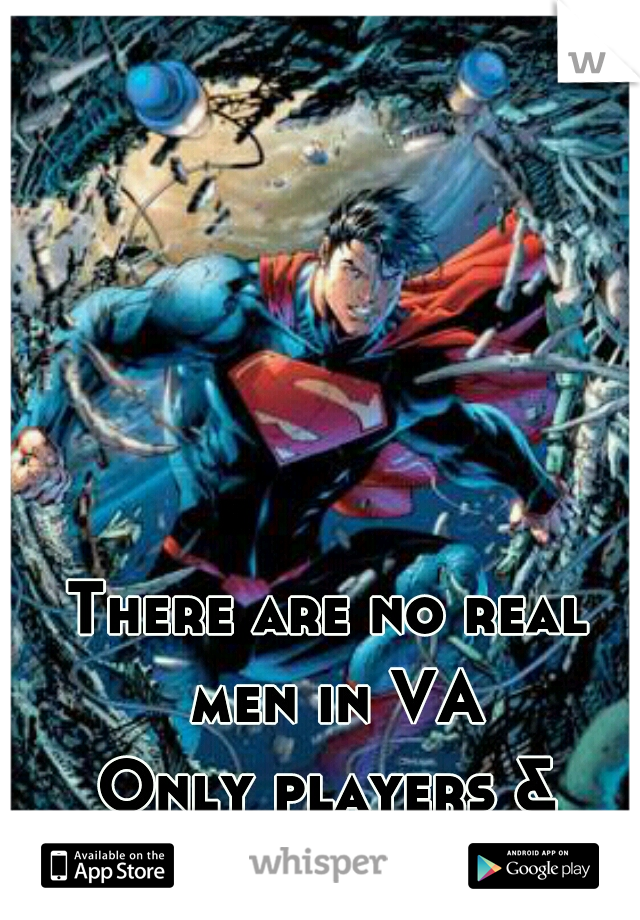 There are no real men in VA Only players & sleazes
