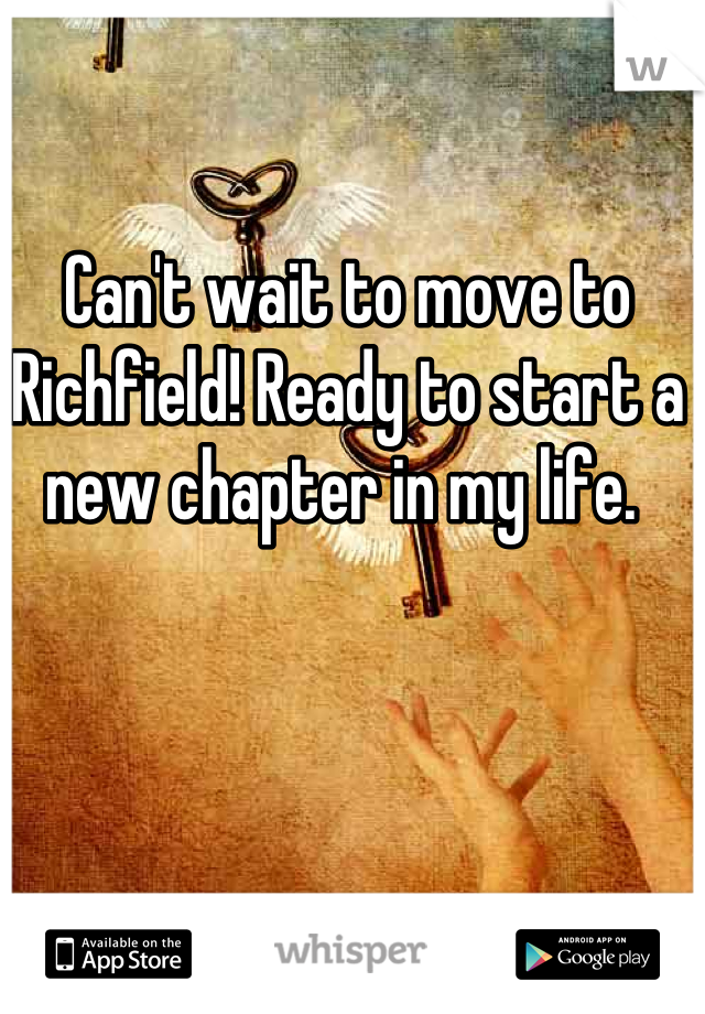Can't wait to move to Richfield! Ready to start a new chapter in my life.
