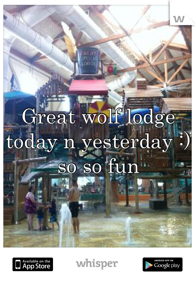 Great wolf lodge today n yesterday :) so so fun