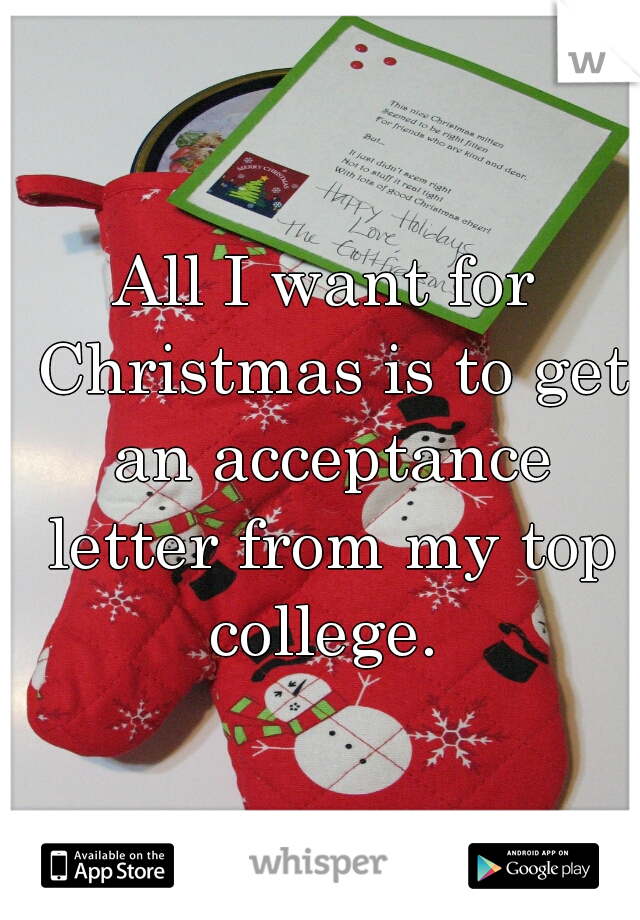 All I want for Christmas is to get an acceptance letter from my top college.