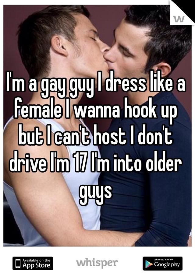 I'm a gay guy I dress like a female I wanna hook up but I can't host I don't drive I'm 17 I'm into older guys