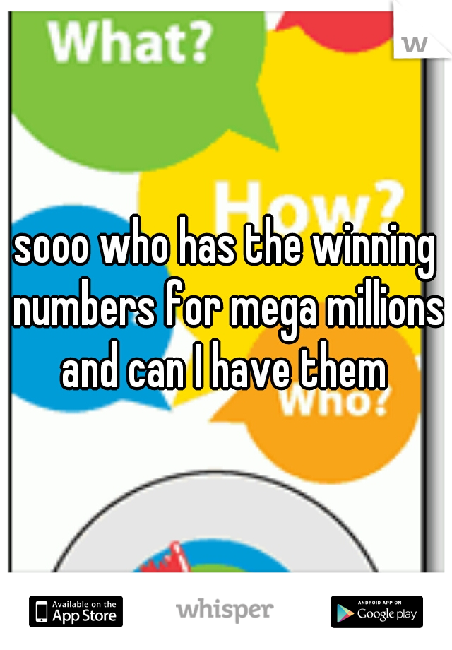 sooo who has the winning numbers for mega millions and can I have them